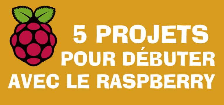 5 projets pour débuter sur Raspberry