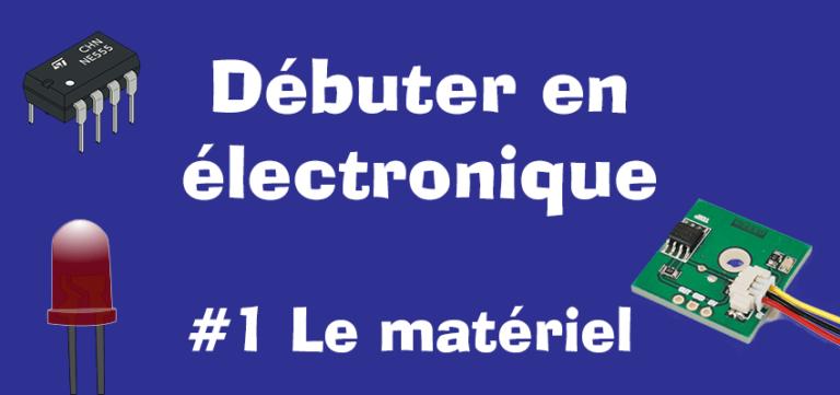 Débuter en électronique #1 – Le matériel