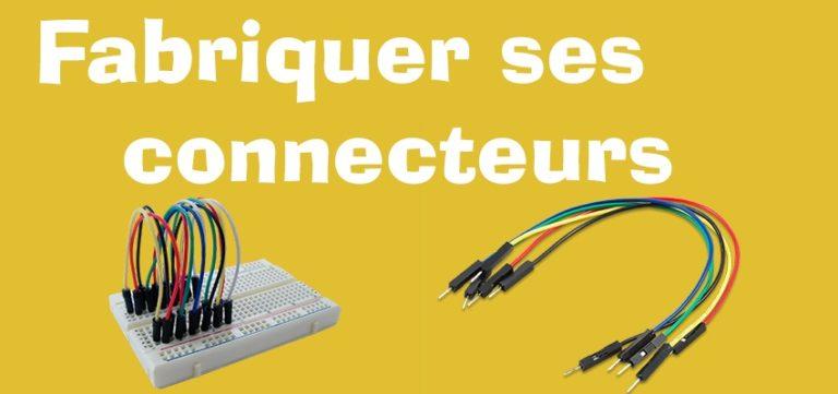 Fabriquer ses connecteurs