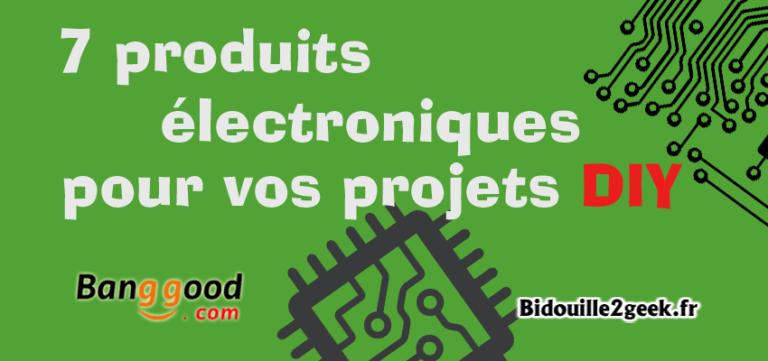 7 produits électroniques pour vos projets DIY – #1