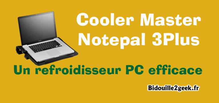 Cooler Master Notepal 3Plus – Un refroidisseur PC efficace