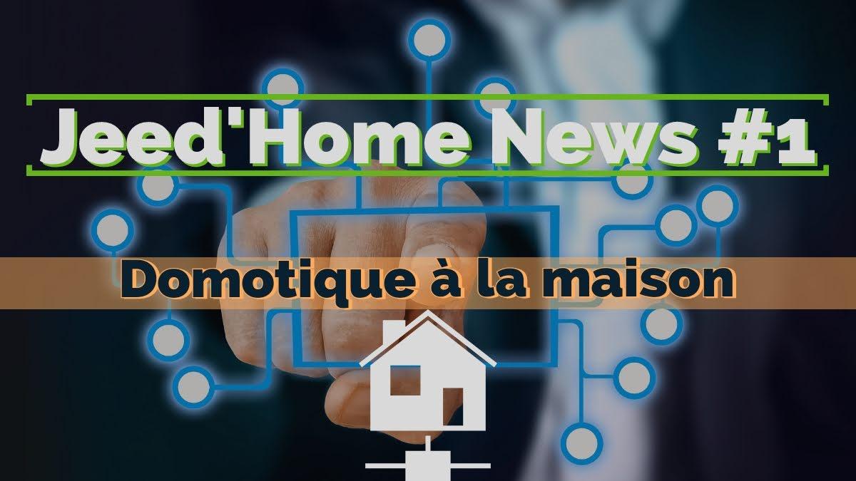 Jeed'Home News #1 – Domotique à la maison